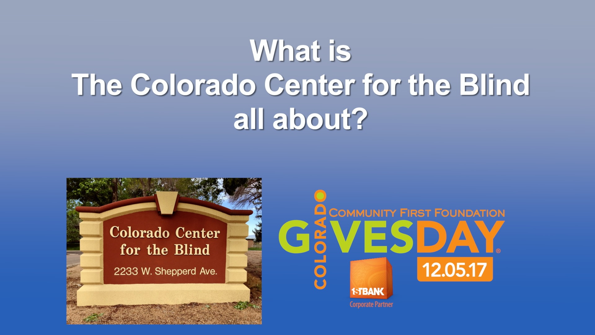 Text - What is the Colorado Center for the Blind All About? CCB Street sign and ColoradoGives 2017 Logo